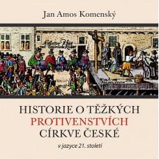 CD Historie o těžkých protivenstvích církve české - v jazyce 21. století
