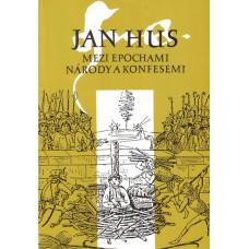 Jan Hus - Mezi epochami, národy a konfesemi